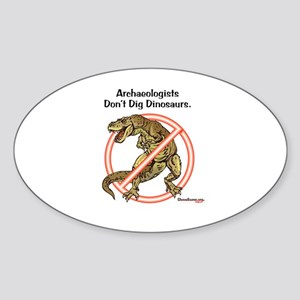 Archaeologists Don't Dig Dinosaurs Oval Sticker